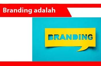 Branding-definisi-fungsi-elemen-jenis-keunggulan-contoh